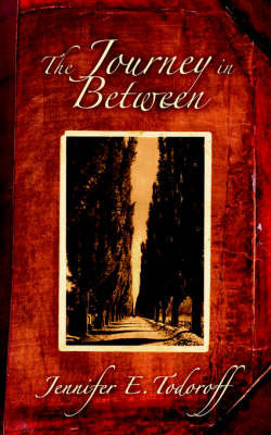 The Journey in Between by Jennifer, E. Todoroff