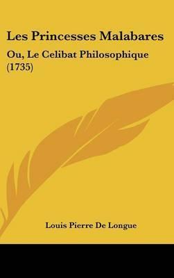 Les Princesses Malabares: Ou, Le Celibat Philosophique (1735) by Louis Pierre De Longue
