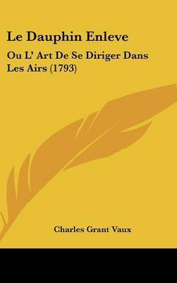 Le Dauphin Enleve: Ou L' Art de Se Diriger Dans Les Airs (1793) by Charles Grant Vaux, vic