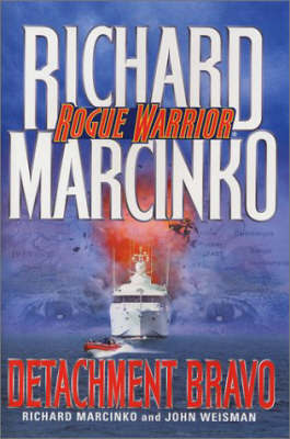 Rogue Warrior: Detachment Bravo by Richard Marcinko