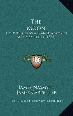 The Moon: Considered as a Planet, a World and a Satellite (1885) by James Nasmyth