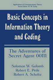 Basic Concepts in Information Theory and Coding by Solomon W Golomb