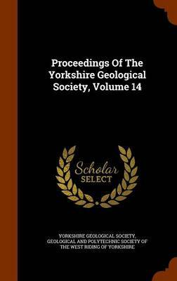 Proceedings of the Yorkshire Geological Society, Volume 14 by Yorkshire Geological Society