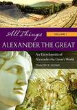 All Things Alexander the Great by Timothy Howe