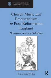 Church Music and Protestantism in Post-Reformation England by Jonathan P. Willis