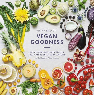 Vegan Goodness by Jessica E Prescott