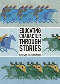 Educating Character Through Stories by David Carr