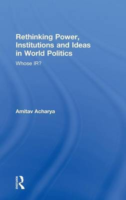 Rethinking Power, Institutions and Ideas in World Politics by Amitav Acharya image
