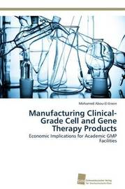 Manufacturing Clinical-Grade Cell and Gene Therapy Products by Abou-El-Enein Mohamed