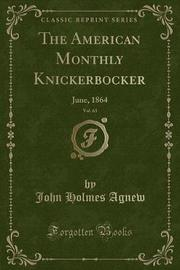 The American Monthly Knickerbocker, Vol. 63 by John Holmes Agnew