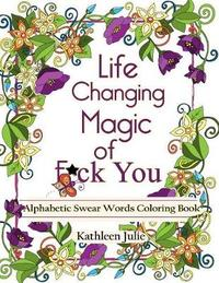 Life Changing Magic of F*ck You by Kathleen Julie