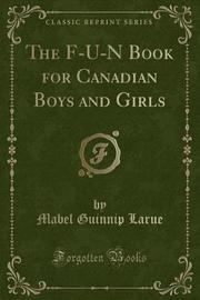 The F-U-N Book for Canadian Boys and Girls (Classic Reprint) by Mabel Guinnip Larue image