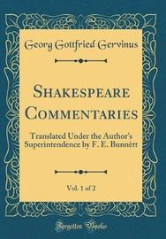 Shakespeare Commentaries, Vol. 1 of 2 by Georg Gottfried Gervinus