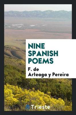 Nine Spanish Poems by F de Arteaga y Pereira