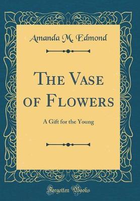 The Vase of Flowers by Amanda M Edmond image