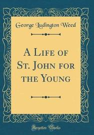 A Life of St. John for the Young (Classic Reprint) by George Ludington Weed image