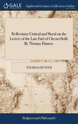 Reflections Critical and Moral on the Letters of the Late Earl of Chesterfield. by Thomas Hunter, image