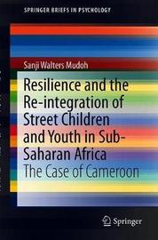 Resilience and the Re-integration of Street Children and Youth in Sub-Saharan Africa by Sanji Walters Mudoh