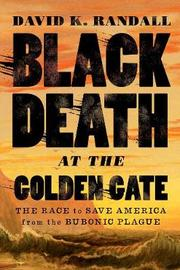 Black Death at the Golden Gate by David K Randall
