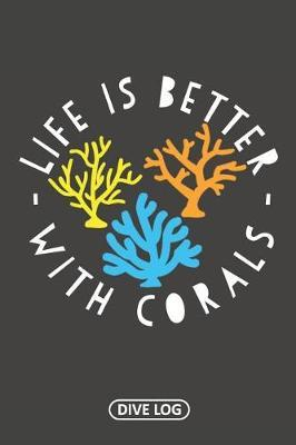Life Is Better With Corals by Simple Scuba Dive Logs