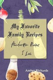 My Favorite Family Recipes by Amber Richards