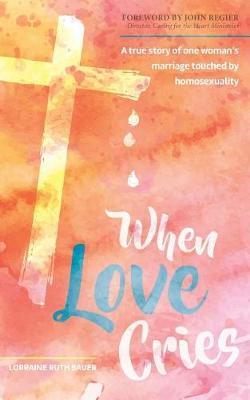 When Love Cries by Lorraine Ruth Bauer