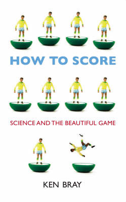 How to Score: Science and the Beautiful Game by Ken Bray image