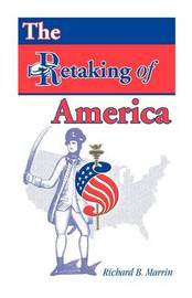 The Retaking of America by Richard B. Marrin