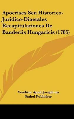 Apocrises Seu Historico-Juridico-Diaetales Recapitulationes de Banderiis Hungaricis (1785) by Apud Josephum Stahel Publisher Venditur Apud Josephum Stahel Publisher image