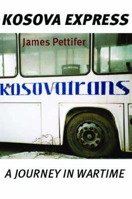 Kosova Express by James Pettifer