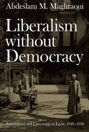 Liberalism without Democracy by Abdeslam M. Maghraoui image