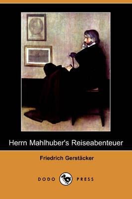 Herrn Mahlhuber's Reiseabenteuer (Dodo Press) by Friedrich Gerstacker