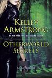 Otherworld Secrets: An Anthology by Kelley Armstrong