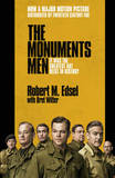 The Monuments Men: Allied Heroes, Nazi Thieves and the Greatest Treasure Hunt in History by Robert M Edsel