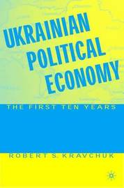 Ukrainian Political Economy by Robert S. Kravchuk