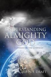 Understanding Almighty God by John F Draft