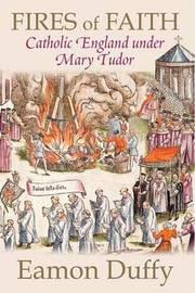 Fires of Faith by Eamon Duffy