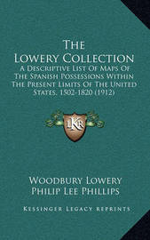 The Lowery Collection: A Descriptive List of Maps of the Spanish Possessions Within the Present Limits of the United States, 1502-1820 (1912) by Woodbury Lowery