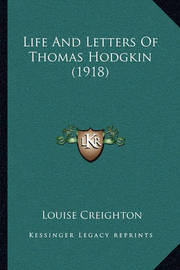 Life and Letters of Thomas Hodgkin (1918) by Louise Creighton