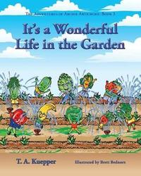 It's a Wonderul Life in the Garden by T a Kuepper