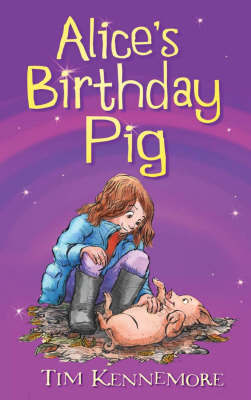 Alice's Birthday Pig by Tim Kennemore