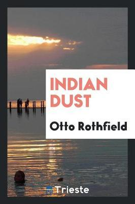 Indian Dust by Otto Rothfield