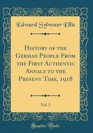 History of the German People from the First Authentic Annals to the Present Time, 1918, Vol. 2 (Classic Reprint) by Edward Sylvester Ellis image