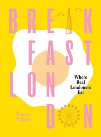 Breakfast London by Bianca Bridges