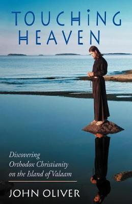 Touching Heaven, Discovering Orthodox Christianity on the Island of Valaam by John Oliver