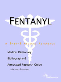 Fentanyl - A Medical Dictionary, Bibliography, and Annotated Research Guide to Internet References by ICON Health Publications image