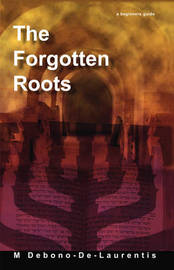 The Forgotten Roots: A Beginners Guide To Judaic Roots by M Debono-De-Laurentis image