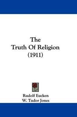 The Truth of Religion (1911) by Rudolf Eucken