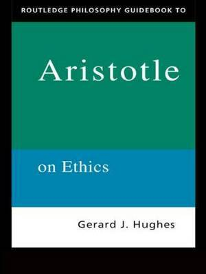 Routledge Philosophy Guidebook to Aristotle on Ethics by Gerard Hughes image