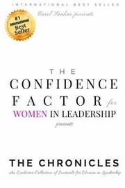 The Confidence Factor for Women in Leadership Presents the Chronicles by Carol Sankar